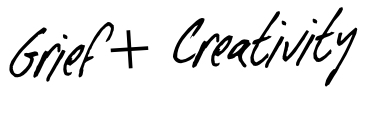 Grief + Creativity